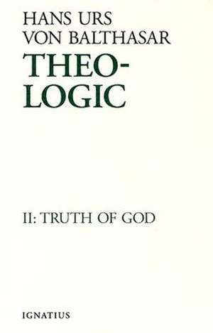 Truth of God:  Theological Logical Theory de Hans Urs Von Balthasar