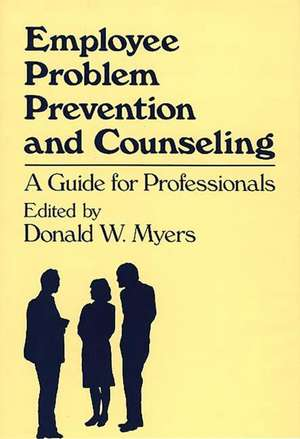 Employee Problem Prevention and Counseling:  A Guide for Professionals de Unknown