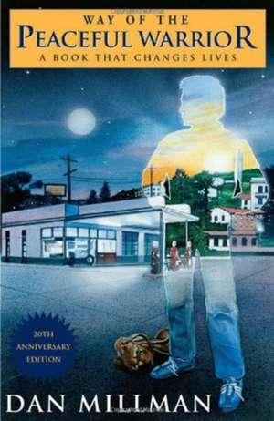 Way of the Peaceful Warrior:  A Book That Changes Lives de Dan Millman