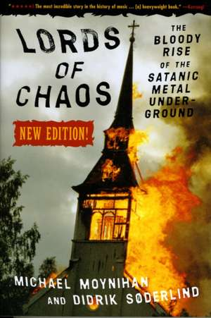 Lords Of Chaos - 2nd Edition: The Bloody Rise of the Satanic Metal Underground de Michael Moynihan
