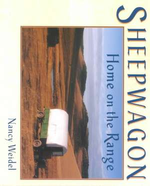 Sheepwagon:  Home on the Range de Nancy Weidel