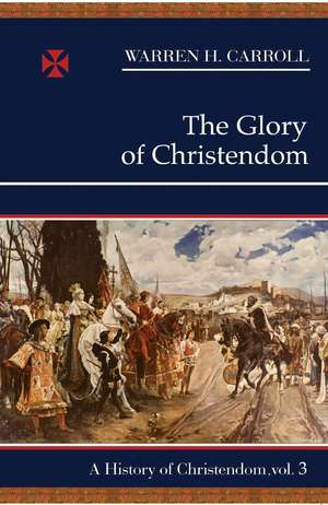 The Glory of Christendom, 1100-1517: A History of Christendom (vol. 3) de Warren H. Carroll