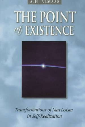 The Point of Existence:  Transformations of Narcissism in Self-Realization de A. H. Almaas