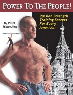 Power to the People!: Russian Strength Training Secrets for Every American de Pavel Tsatsouline