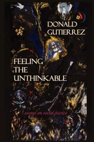 Feeling the Unthinkable de Donald Gutierrez