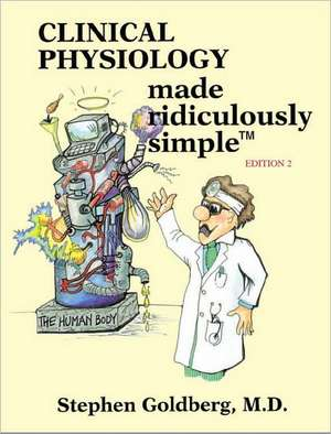 Clinical Physiology Made Ridiculously Simple de Stephen Goldberg