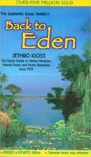 Back to Eden Trade Paper Revised Ed:  An Ayurvedic Approach to Medicinal Herbs de Jethro Kloss
