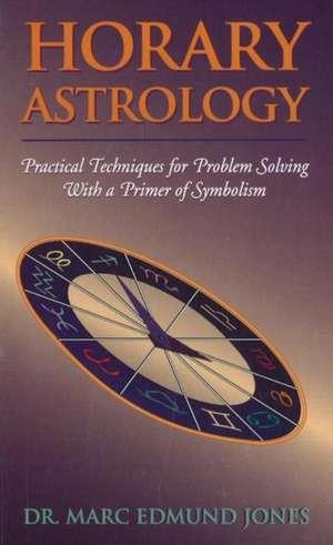 Horary Astrology: Practical Techniques for Problem Solving with a Primer of Symbolism de Dr Marc Edmund Jones