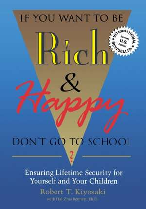 If You Want to Be Rich and Happy, Don't Go to School?:  Ensuring Lifetime Security for Yourself.. de Robert Kiyosaki