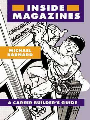 Inside Magazines:  A Career Builder's Guide de Barnard