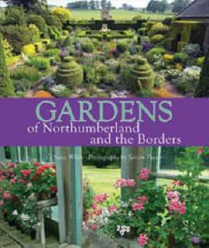 Gardens of Northumberland and the Borders de Susie White