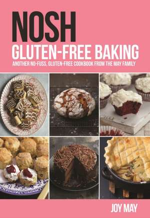 NOSH Gluten-Free Baking: Another No-Fuss, Gluten-Free Cookbook from the May Family