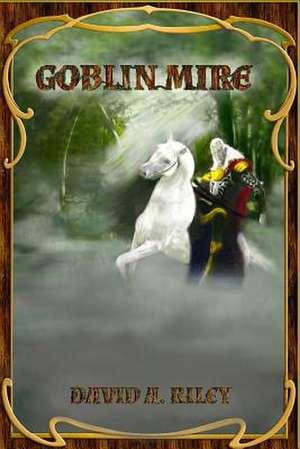 Goblin Mire de David A. Riley