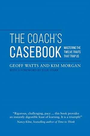 The Coach's Casebook: Mastering The Twelve Traits That Trap Us de Kim Morgan