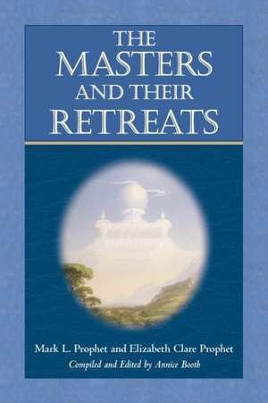 The Masters and Their Retreats de Mark L. Prophet