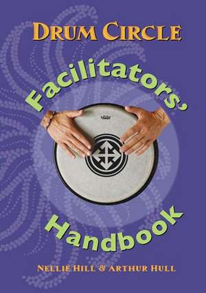 Drum Circle Facilitators' Handbook de Nellie Hull