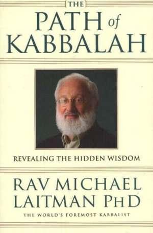 The Path of Kabbalah:  Revealing the Hidden Wisdom de Rav Michael Laitman
