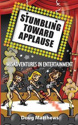 Stumbling Toward Applause de Doug Matthews