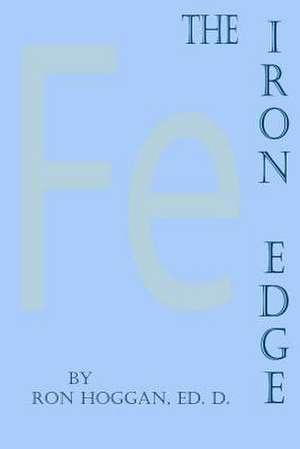 The Iron Edge de Ron Hoggan Ed D.