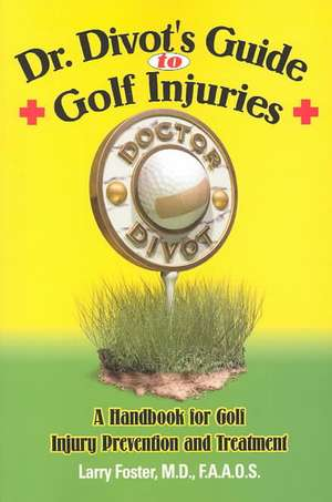 Dr. Divot's Guide to Golf Injuries:  A Handbook for Golf Injury Prevention and Treatment de Larry Foster