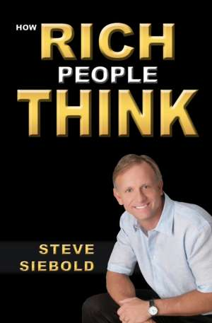 How Rich People Think:  Conversations about Poetics, Politics, and Community de Steve Siebold