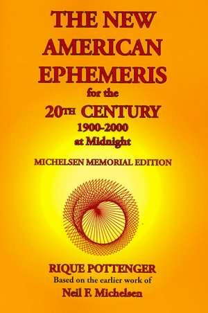The New American Ephemeris for the 20th Century, 1900-2000 at Midnight de Rique Pottenger