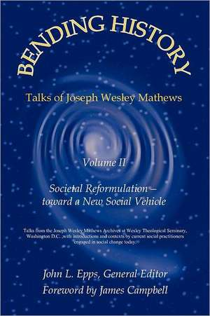 Bending History:  Vol II Societal Reformulation-Toward a New Social Vehicle de M. George Walters