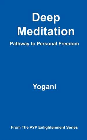 Deep Meditation - Pathway to Personal Freedom de Yogani