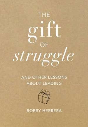 GIFT OF STRUGGLE OTHER LESSONS LEADING de Bobby Herrera