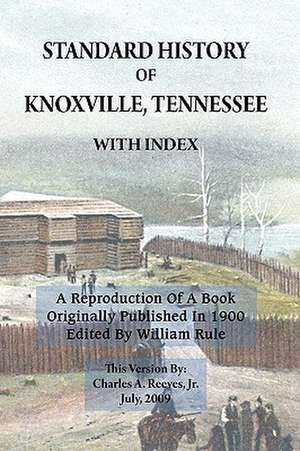 Standard History of Knoxville, Tennessee (Fully Indexed, with Added Illustrations) de Jr. Reeves, Charles A.