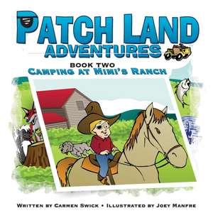 Patch Land Adventures Book Two Camping at Mimi's Ranch:  How to Manage and Lead in Engineering and Creative Enterprise de Carmen D. Swick