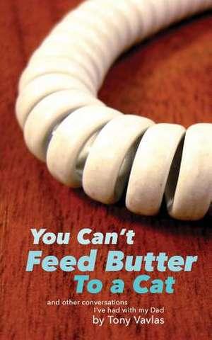 You Can't Feed Butter to a Cat de Tony Vavlas