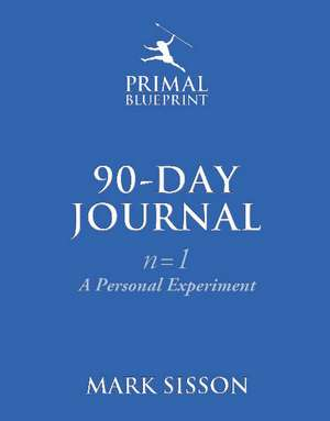 The Primal Blueprint 90-Day Journal: A Personal Experiment (n=1) de Mark Sisson