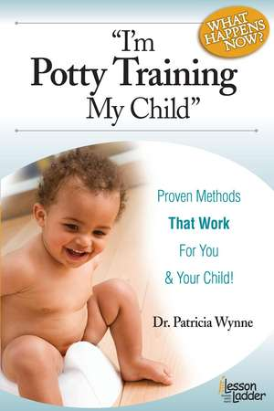I'm Potty Training My Child:  Proven Methods That Work de Patricia Wynne