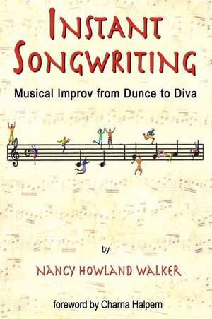 Instant Songwriting:  Musical Improv from Dunce to Diva de Nancy Howland Walker