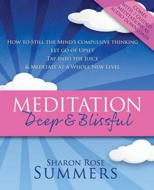 Meditation - Deep and Blissful (with Seven Guided Meditations) de Sharon Rose Summers