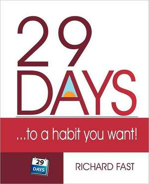 29 Days ... to a Habit You Want!:  Field Guide de Richard Fast