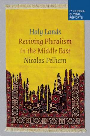 Holy Lands: Reviving Pluralism in the Middle East de Nicolas Pelham