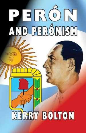 Peron and Peronism de Kerry Bolton