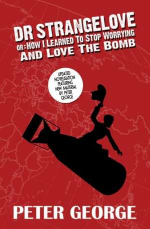 Dr Strangelove or: How I Learned to Stop Worrying and Love t de Peter George