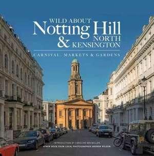 Wilson, A: Wild About Notting Hill & North Kensington de Andrew Wilson