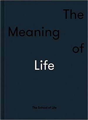 The Meaning of Life de  The School of Life