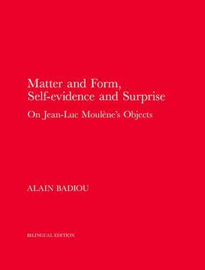 Matter and Form, Self–Evidence and Surprise – On Jean–Luc Moulène`s Objects de Alain Badiou