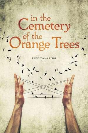 In the Cemetery of the Orange Trees de Jeff Talarigo