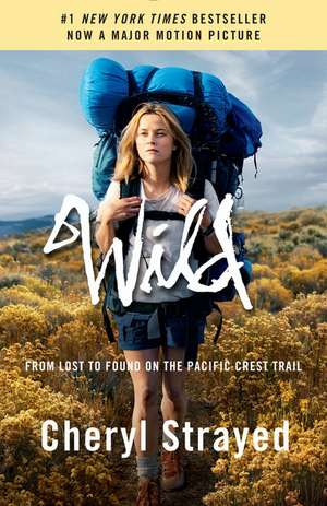 Wild:  From Lost to Found on the Pacific Crest Trail de Cheryl Strayed