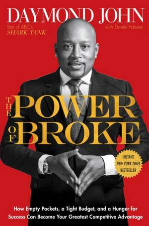 The Power of Broke:  How Empty Pockets, a Tight Budget, and a Hunger for Success Can Become Your Greatest Competitive Advantage de Daymond John