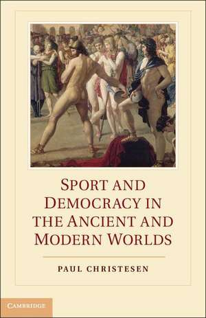 Sport and Democracy in the Ancient and Modern Worlds de Paul Christesen