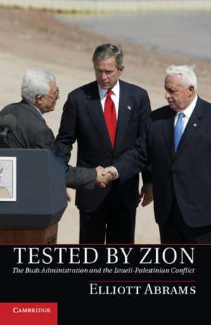 Tested by Zion: The Bush Administration and the Israeli-Palestinian Conflict de Elliott Abrams