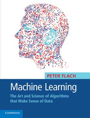 Machine Learning: The Art and Science of Algorithms that Make Sense of Data de Peter Flach