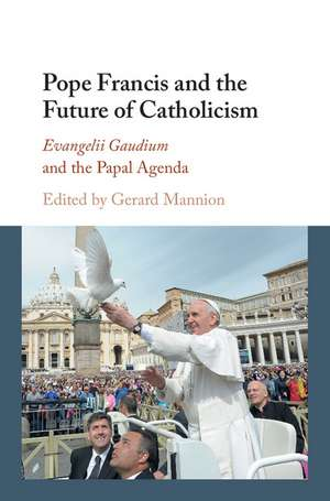 Pope Francis and the Future of Catholicism: Evangelii Gaudium and the Papal Agenda de Gerard Mannion